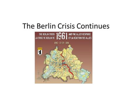 The Berlin Crisis Continues. 1958 The new Russian leader Khrushchev demanded that the West withdraw from West Berlin and Berlin be made a free city. Khrushchev.