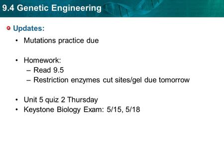 9.4 Genetic Engineering Updates: Mutations practice due Homework: –Read 9.5 –Restriction enzymes cut sites/gel due tomorrow Unit 5 quiz 2 Thursday Keystone.