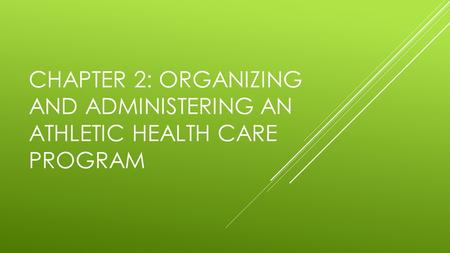 CHAPTER 2: ORGANIZING AND ADMINISTERING AN ATHLETIC HEALTH CARE PROGRAM.