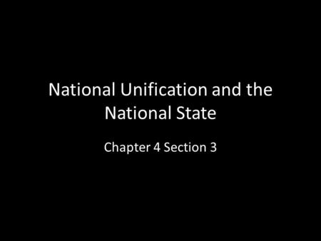 National Unification and the National State Chapter 4 Section 3.