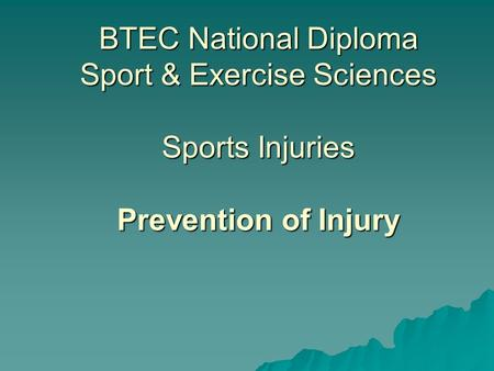 BTEC National Diploma Sport & Exercise Sciences Sports Injuries Prevention of Injury.