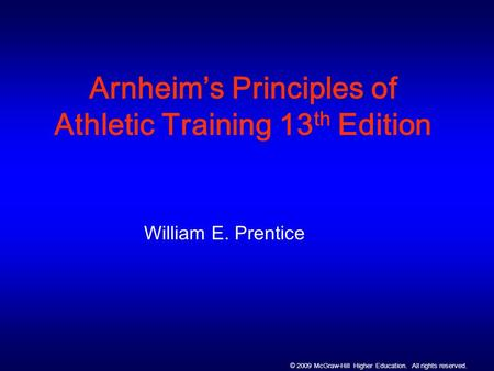 © 2009 McGraw-Hill Higher Education. All rights reserved. Arnheim's Principles of Athletic Training 13 th Edition William E. Prentice.