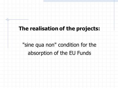 The realisation of the projects: sine qua non condition for the absorption of the EU Funds.