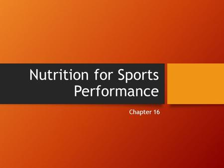 Nutrition for Sports Performance Chapter 16. The Nutrient Needs of an Athlete Some questions you may ask yourself: What should an athlete eat to ensure.