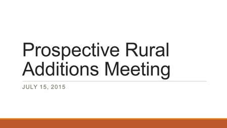Prospective Rural Additions Meeting JULY 15, 2015.