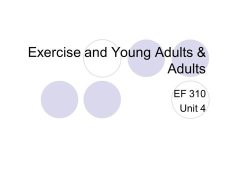 Exercise and Young Adults & Adults EF 310 Unit 4.