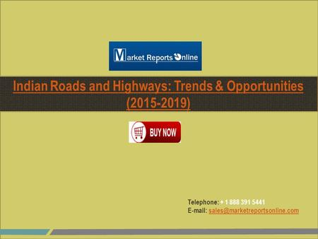 Telephone: + 1 888 391 5441   Indian Roads and Highways: Trends & Opportunities (2015-2019)