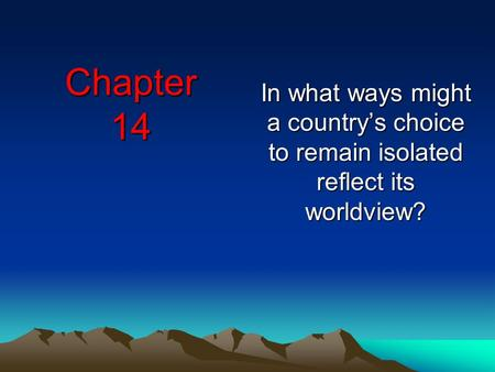 Chapter 14 In what ways might a country's choice to remain isolated reflect its worldview?