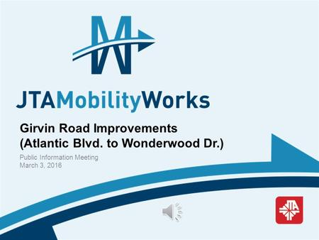 Girvin Road Improvements (Atlantic Blvd. to Wonderwood Dr.) Public Information Meeting March 3, 2016.