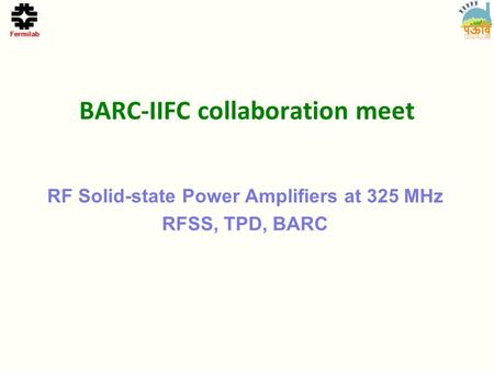 BARC-IIFC collaboration meet RF Solid-state Power Amplifiers at 325 MHz RFSS, TPD, BARC.