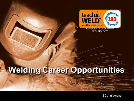Welding Career Opportunities ExPERIENTIAL LEARNING TECHNOLOGY Welding Career Opportunities Overview.