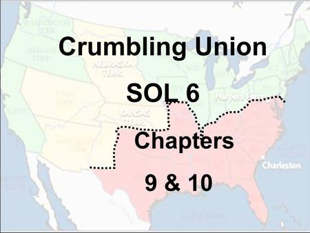 Crumbling Union SOL 6 Chapters 9 & 10. A Growing Division between the North and South In the first half of the 19th century, the United States became.