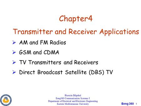 Eeng 360 1 Chapter4 Transmitter and Receiver Applications  AM and FM Radios  GSM and CDMA  TV Transmitters and Receivers  Direct Broadcast Satellite.