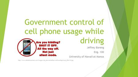 Government control of cell phone usage while driving Jeffrey Bareng Eng. 100 University of Hawaii at Manoa