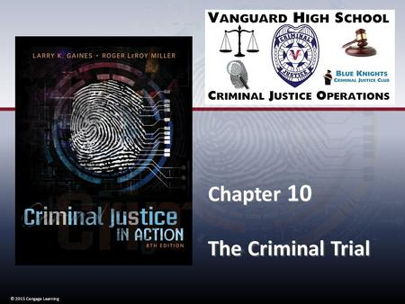 © 2015 Cengage Learning Chapter 10 The Criminal Trial Chapter 10 The Criminal Trial © 2015 Cengage Learning.