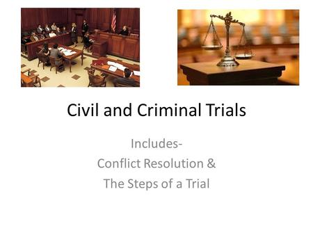 Civil and Criminal Trials Includes- Conflict Resolution & The Steps of a Trial.