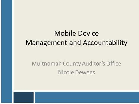 Mobile Device Management and Accountability Multnomah County Auditor's Office Nicole Dewees.