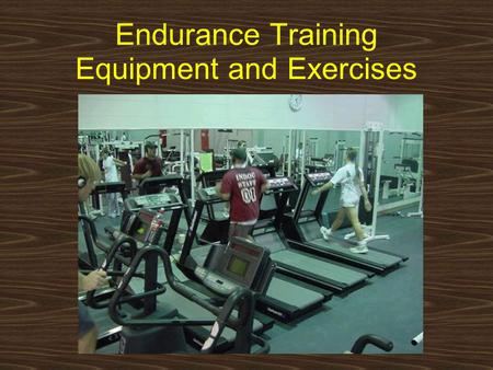 Endurance Training Equipment and Exercises. Proper performance of endurance exercise involves more than just getting on a piece of aerobic equipment and.