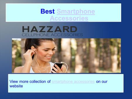Best Smartphone AccessoriesSmartphone Accessories View more collection of smartphone accessories on our websitesmartphone accessories.