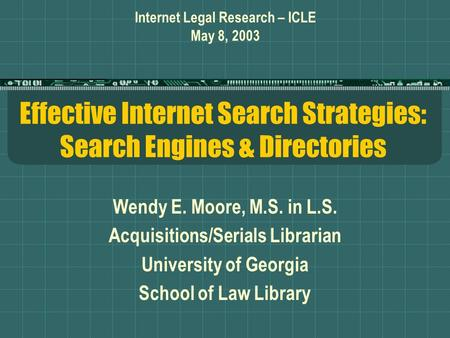 Effective Internet Search Strategies: Search Engines & Directories Wendy E. Moore, M.S. in L.S. Acquisitions/Serials Librarian University of Georgia School.