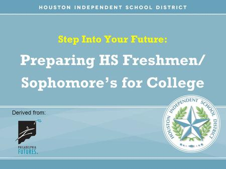 Step Into Your Future: Preparing HS Freshmen/ Sophomore's for College Derived from:
