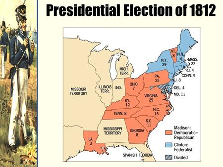Presidential Election of 1812. War breaks out again between the United States and Britain in 1812.