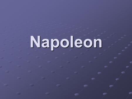 Napoleon. Napoleon Napoleon Bonaparte Born 1769 in Corsica Corsica – small island in the Mediterranean Corsica – small island in the Mediterranean Used.