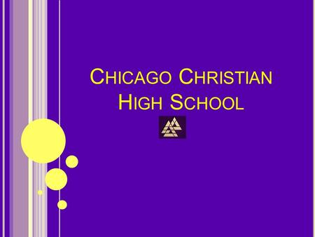 C HICAGO C HRISTIAN H IGH S CHOOL. W HY C OME T O CCHS? Lots of extracurricular activities to pick from Variety of Classes Great atmosphere.