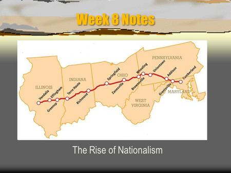 Week 8 Notes The Rise of Nationalism Era of Good Feelings (1816-1825)  Period of great Nationalism after War of 1812  Period with little or no political.