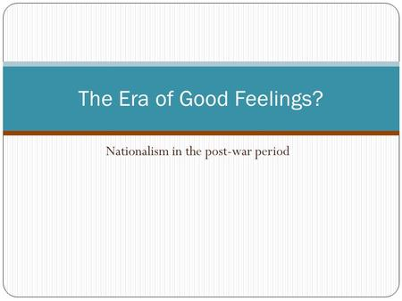 Nationalism in the post-war period The Era of Good Feelings?