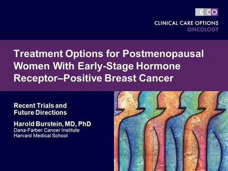 Treatment Options for Postmenopausal Women With Early-Stage Hormone Receptor–Positive Breast Cancer Recent Trials and Future Directions Harold Burstein,