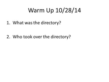 Warm Up 10/28/14 1.What was the directory? 2.Who took over the directory?