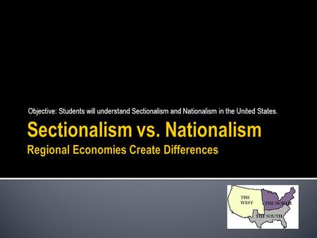 Objective: Students will understand Sectionalism and Nationalism in the United States.