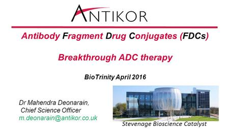 Dr Mahendra Deonarain, Chief Science Officer Antibody Fragment Drug Conjugates (FDCs) Breakthrough ADC therapy BioTrinity April.