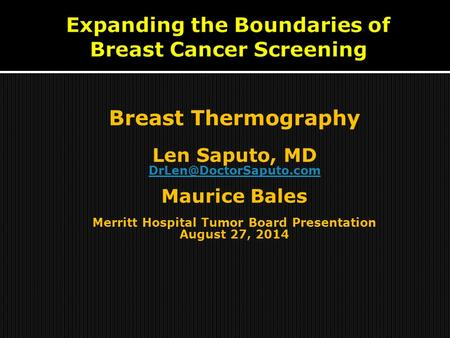 Breast Thermography Len Saputo, MD Maurice Bales Merritt Hospital Tumor Board Presentation August 27, 2014.