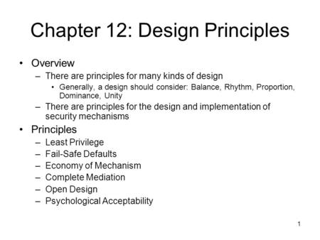 1 Chapter 12: Design Principles Overview –There are principles for many kinds of design Generally, a design should consider: Balance, Rhythm, Proportion,