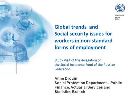 Global trends and Social security issues for workers in non-standard forms of employment Study Visit of the delegation of the Social Insurance Fund of.