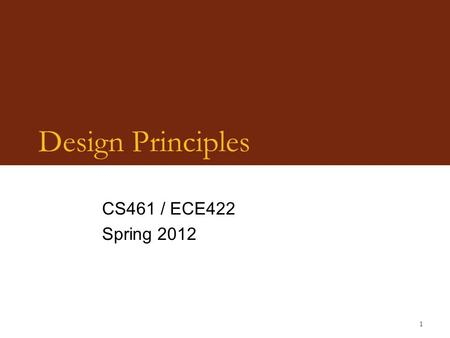 1 Design Principles CS461 / ECE422 Spring 2012. 2 Overview Simplicity  Less to go wrong  Fewer possible inconsistencies  Easy to understand Restriction.