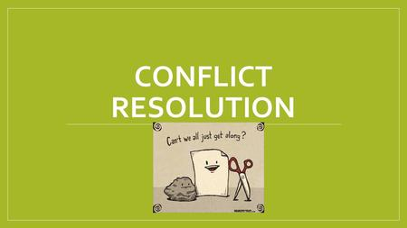 CONFLICT RESOLUTION. THINK. PAIR. SHARE. What are some positive ways to solve a conflict? What conflicts have you had in the past? What are some negative.