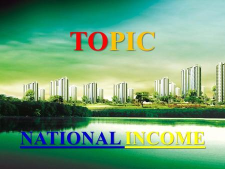 TOPIC NATIONAL INCOME. 2 : 2 CONTENTS 1.INTRODUCTION. 2.DEFINATION. 3.CONCEPT OF NATIONAL INCOME. 4.METHOD OF MEASURING NATIONAL INCOME. 5.USE OF VALUE.
