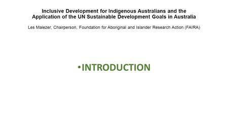 Inclusive Development for Indigenous Australians and the Application of the UN Sustainable Development Goals in Australia Les Malezer, Chairperson, Foundation.