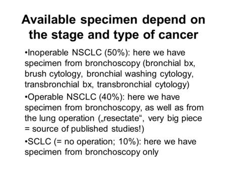 Available specimen depend on the stage and type of cancer Inoperable NSCLC (50%): here we have specimen from bronchoscopy (bronchial bx, brush cytology,