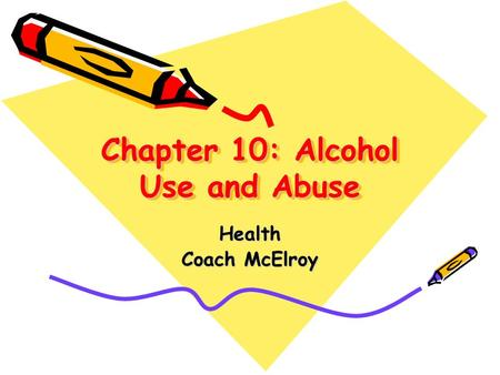 Chapter 10: Alcohol Use and Abuse Health Coach McElroy.