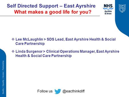 Self Directed Support – East Ayrshire What makes a good life for you?  Lee McLaughlin > SDS Lead, East Ayrshire Health & Social Care Partnership  Linda.