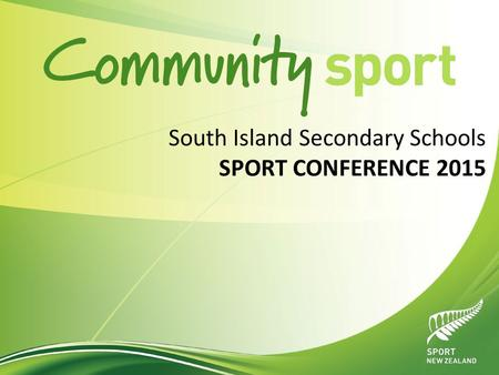 South Island Secondary Schools SPORT CONFERENCE 2015.