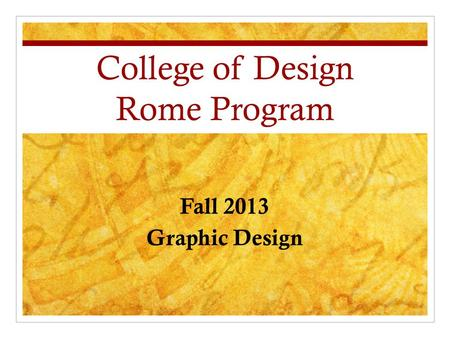 College of Design Rome Program Fall 2013 Graphic Design.