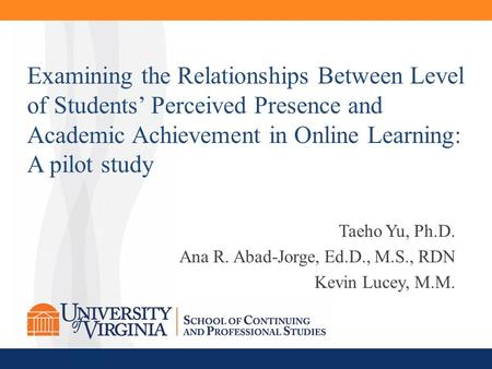 Taeho Yu, Ph.D. Ana R. Abad-Jorge, Ed.D., M.S., RDN Kevin Lucey, M.M. Examining the Relationships Between Level of Students' Perceived Presence and Academic.