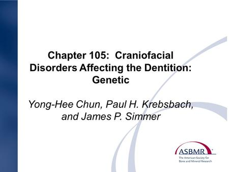 Chapter 105: Craniofacial Disorders Affecting the Dentition: Genetic Yong-Hee Chun, Paul H. Krebsbach, and James P. Simmer.