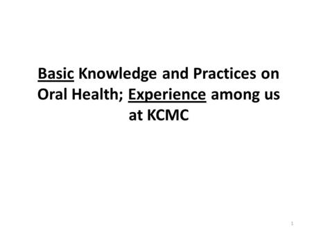 Basic Knowledge and Practices on Oral Health; Experience among us at KCMC 1.