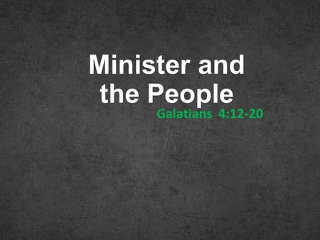 "Minister and the People Galatians 4:12-20. And Jesus came and said to them, ""All authority in heaven and on earth has been given to me. Go therefore and."